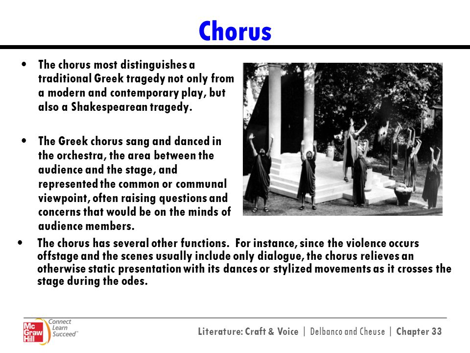 Chorus The chorus most distinguishes a traditional Greek tragedy not only from a modern and contemporary play, but also a Shakespearean tragedy.