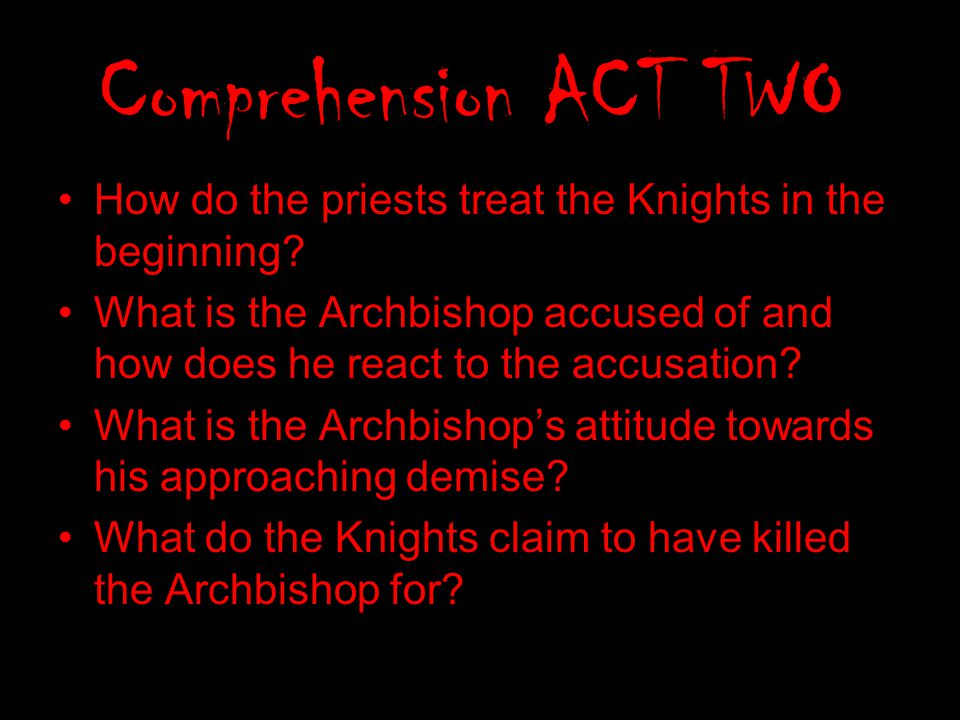 Comprehension ACT TWO How do the priests treat the Knights in the beginning