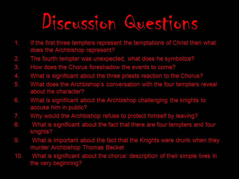 Discussion Questions If the first three tempters represent the temptations of Christ then what does the Archbishop represent