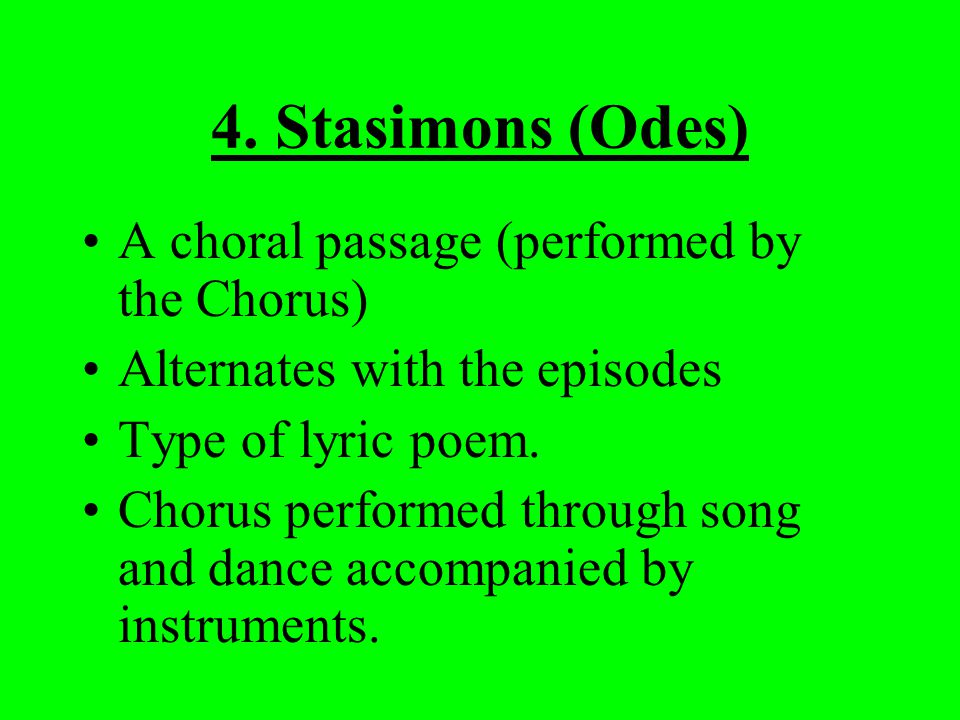 4. Stasimons (Odes) A choral passage (performed by the Chorus)