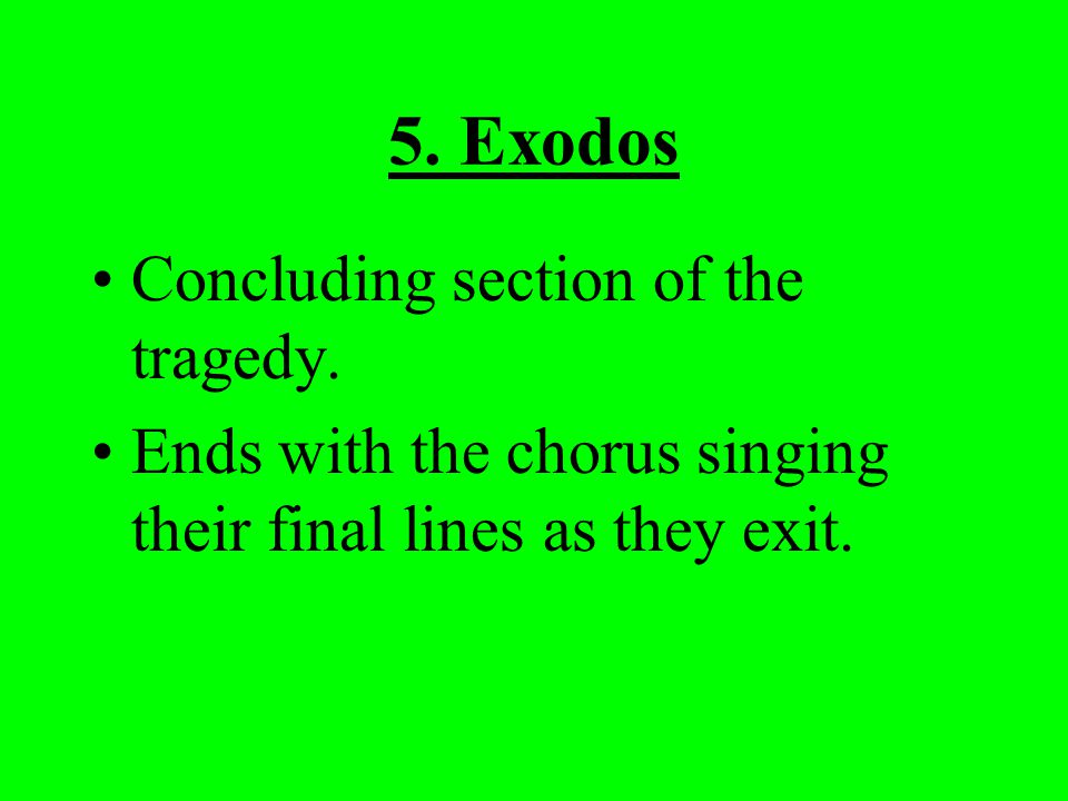 5. Exodos Concluding section of the tragedy.