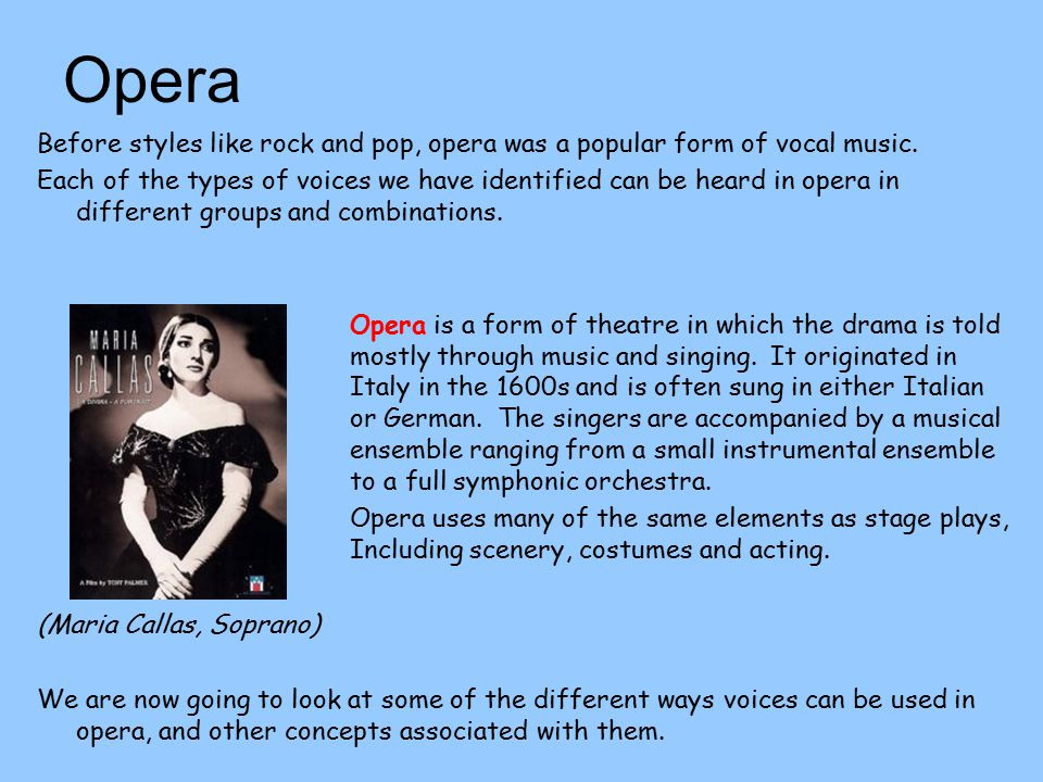 Opera Before styles like rock and pop, opera was a popular form of vocal music.