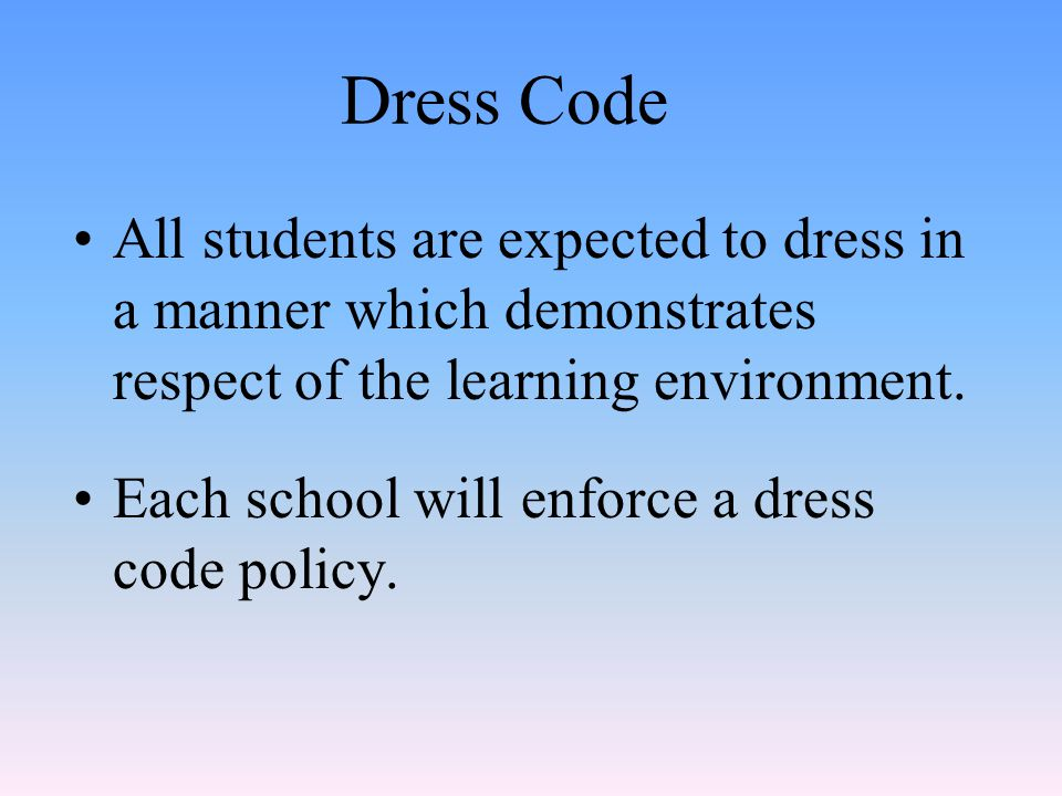 Dress Code All students are expected to dress in a manner which demonstrates respect of the learning environment.