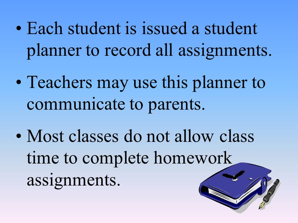 Each student is issued a student planner to record all assignments.