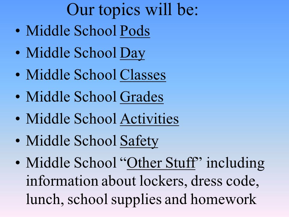 Our topics will be: Middle School Pods Middle School Day