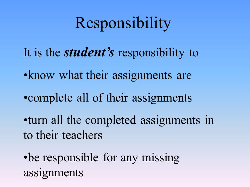 Responsibility It is the student's responsibility to