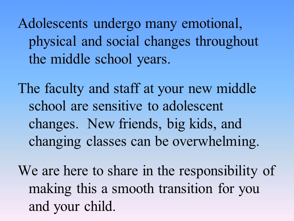 Adolescents undergo many emotional, physical and social changes throughout the middle school years.