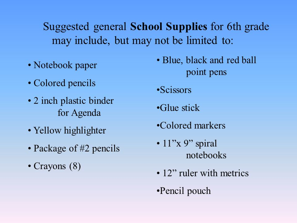 Suggested general School Supplies for 6th grade may include, but may not be limited to: