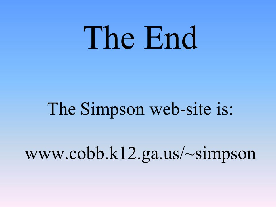 The End The Simpson web-site is: www.cobb.k12.ga.us/~simpson