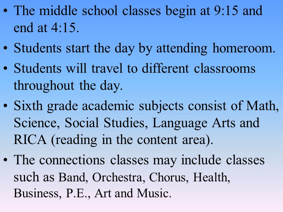 The middle school classes begin at 9:15 and end at 4:15.