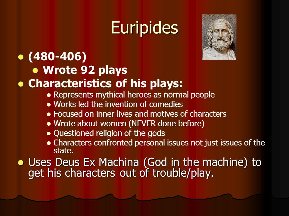 Euripides (480-406) Wrote 92 plays Characteristics of his plays: