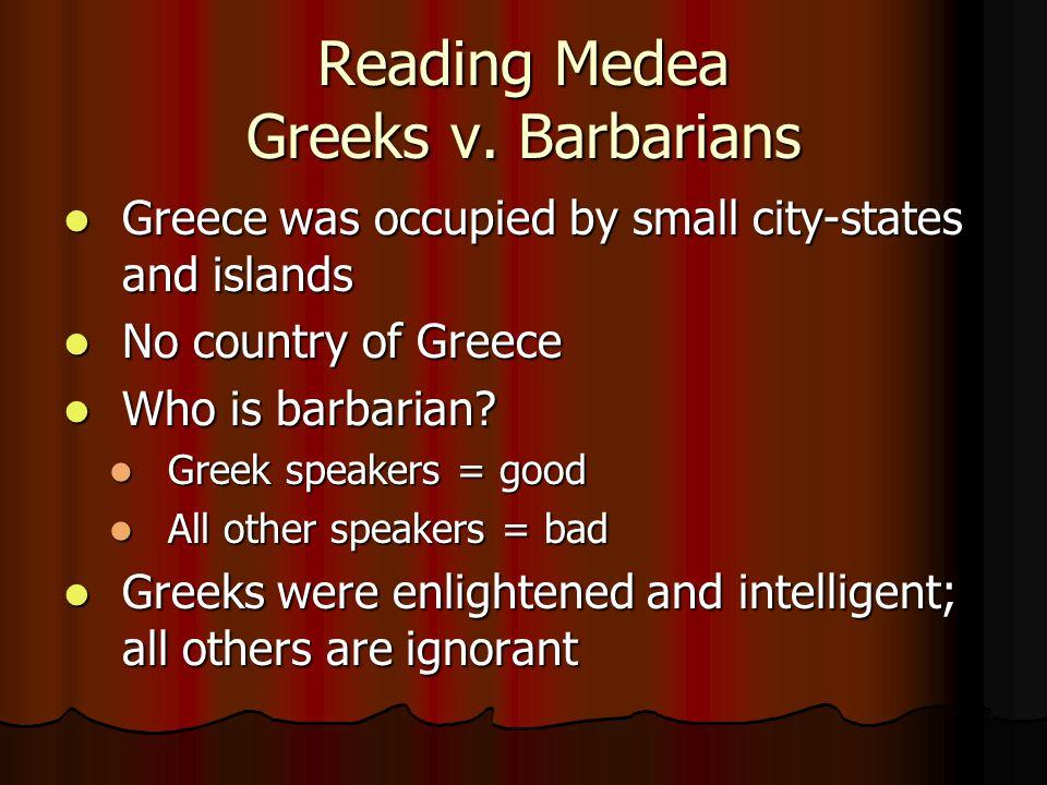 Reading Medea Greeks v. Barbarians