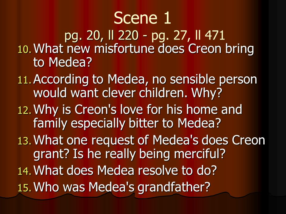 Scene 1 pg. 20, ll 220 - pg. 27, ll 471 What new misfortune does Creon bring to Medea
