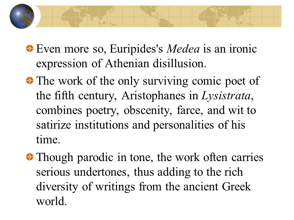 Even more so, Euripides s Medea is an ironic expression of Athenian disillusion.