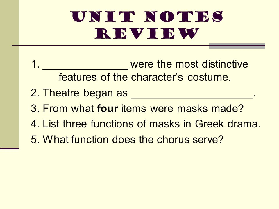 Unit Notes Review 1. ______________ were the most distinctive features of the character's costume.