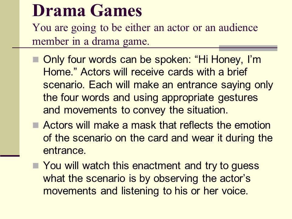 Drama Games You are going to be either an actor or an audience member in a drama game.