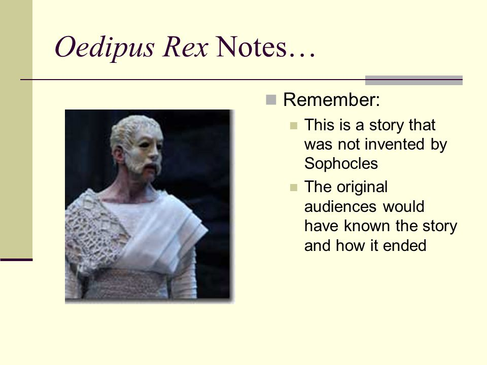 Oedipus Rex Notes… Remember: