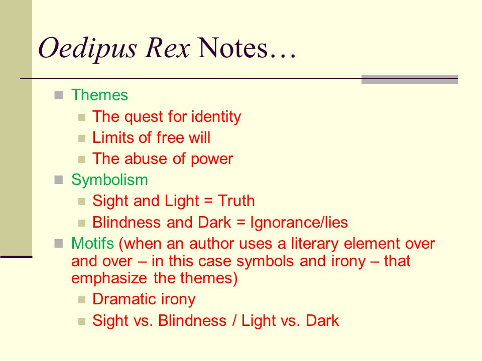 Oedipus Rex Notes… Themes The quest for identity Limits of free will