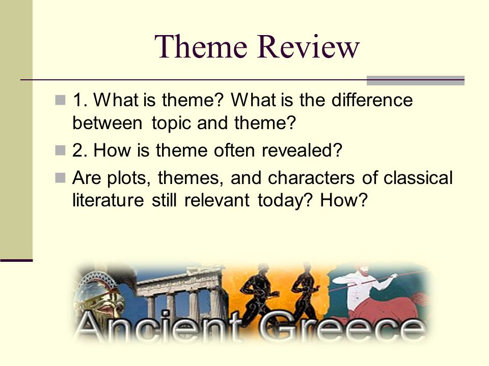 Theme Review 1. What is theme What is the difference between topic and theme 2. How is theme often revealed