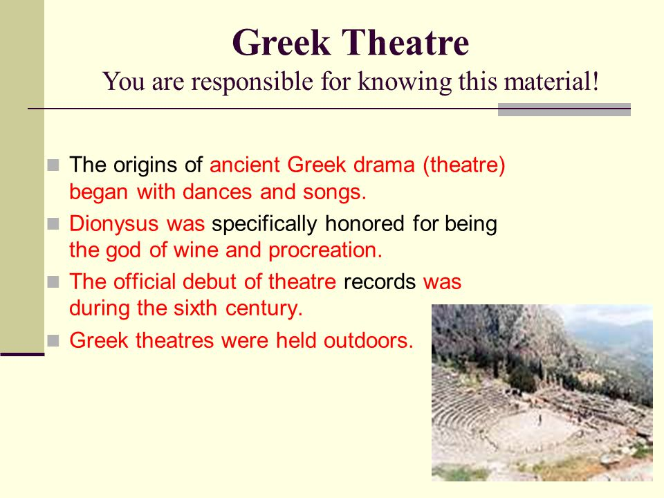 Greek Theatre You are responsible for knowing this material!