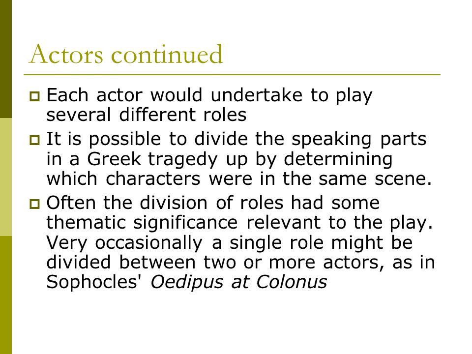 Actors continued Each actor would undertake to play several different roles.