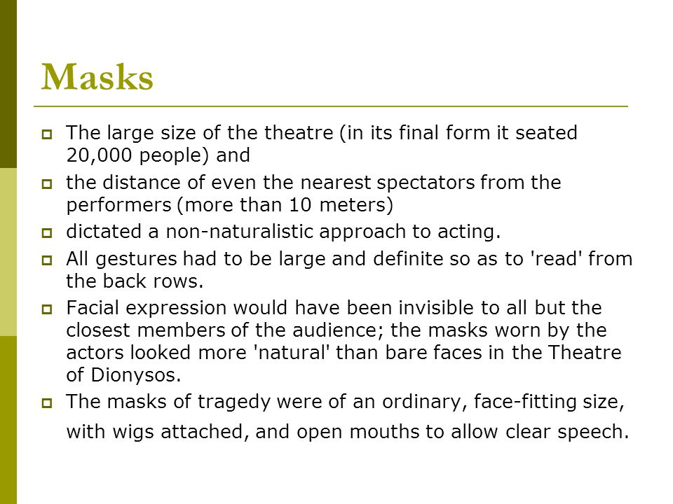 Masks The large size of the theatre (in its final form it seated 20,000 people) and.
