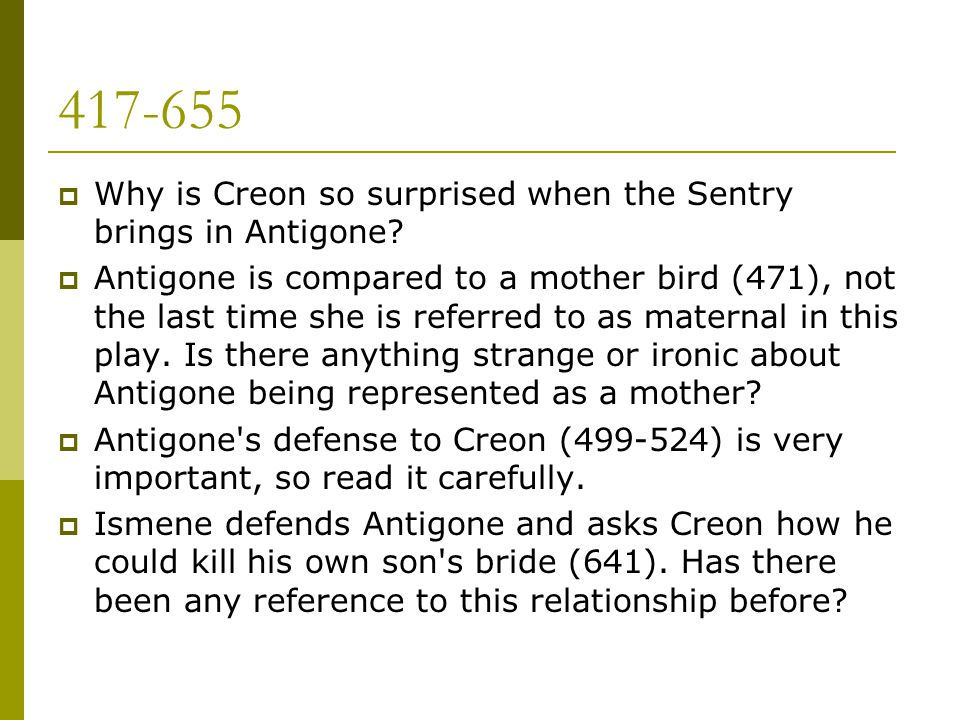 417-655 Why is Creon so surprised when the Sentry brings in Antigone