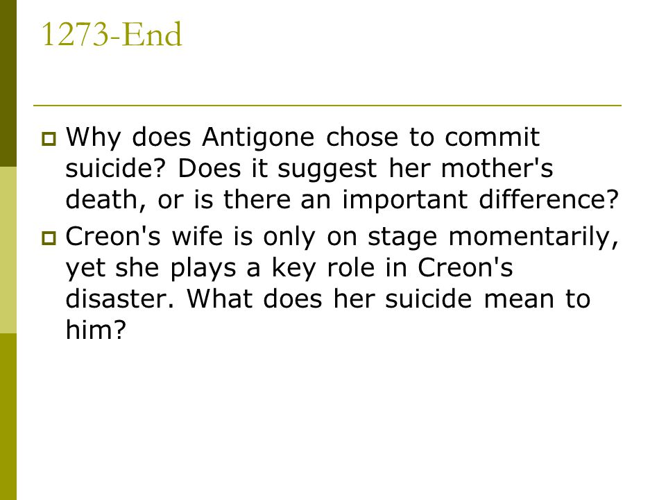 1273-End Why does Antigone chose to commit suicide Does it suggest her mother s death, or is there an important difference