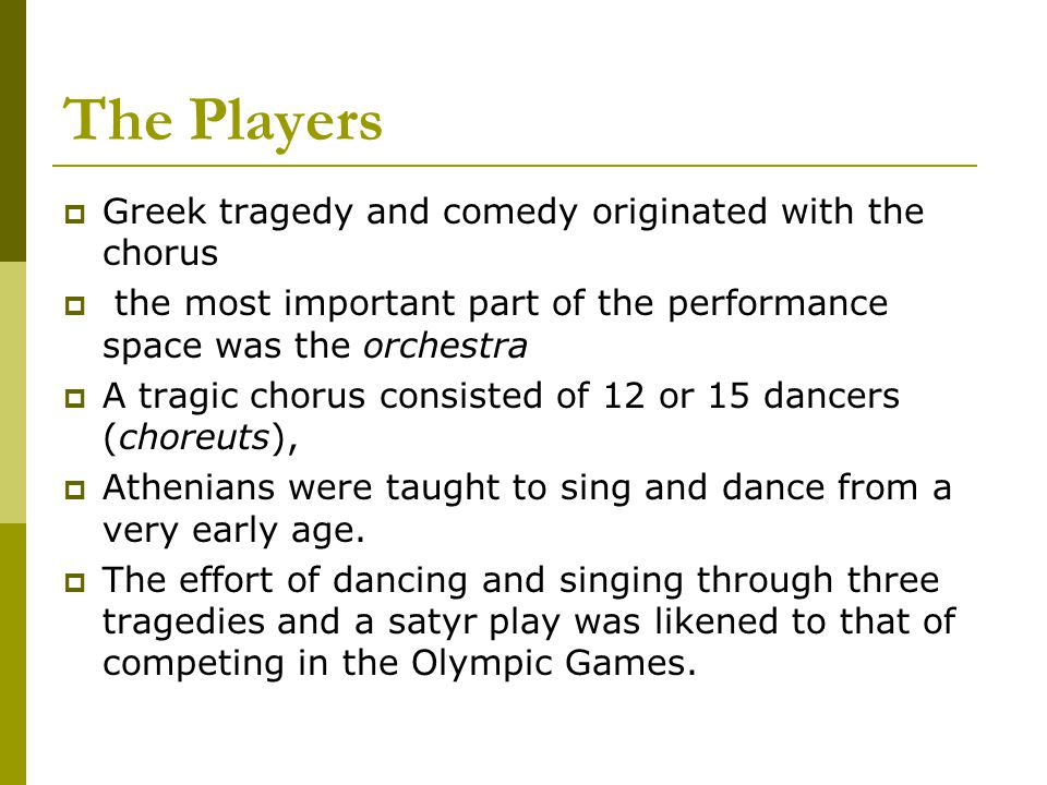 The Players Greek tragedy and comedy originated with the chorus