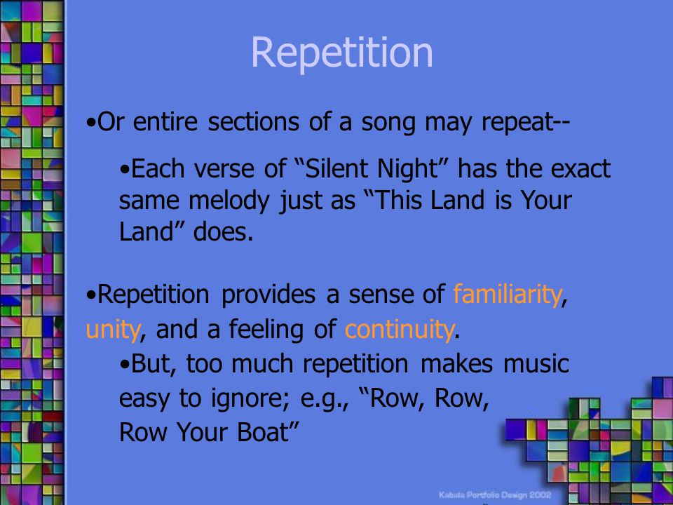 Repetition Or entire sections of a song may repeat--
