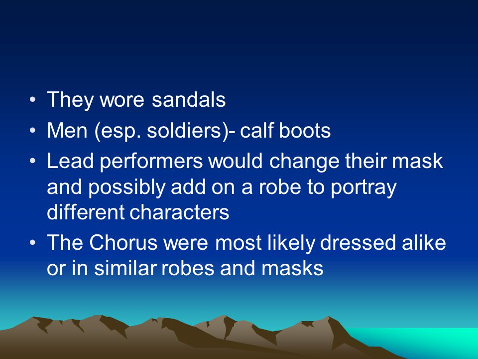 They wore sandals Men (esp. soldiers)- calf boots.
