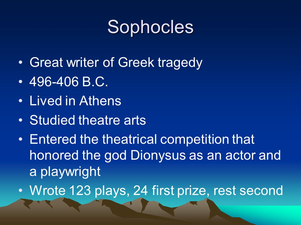 Sophocles Great writer of Greek tragedy 496-406 B.C. Lived in Athens