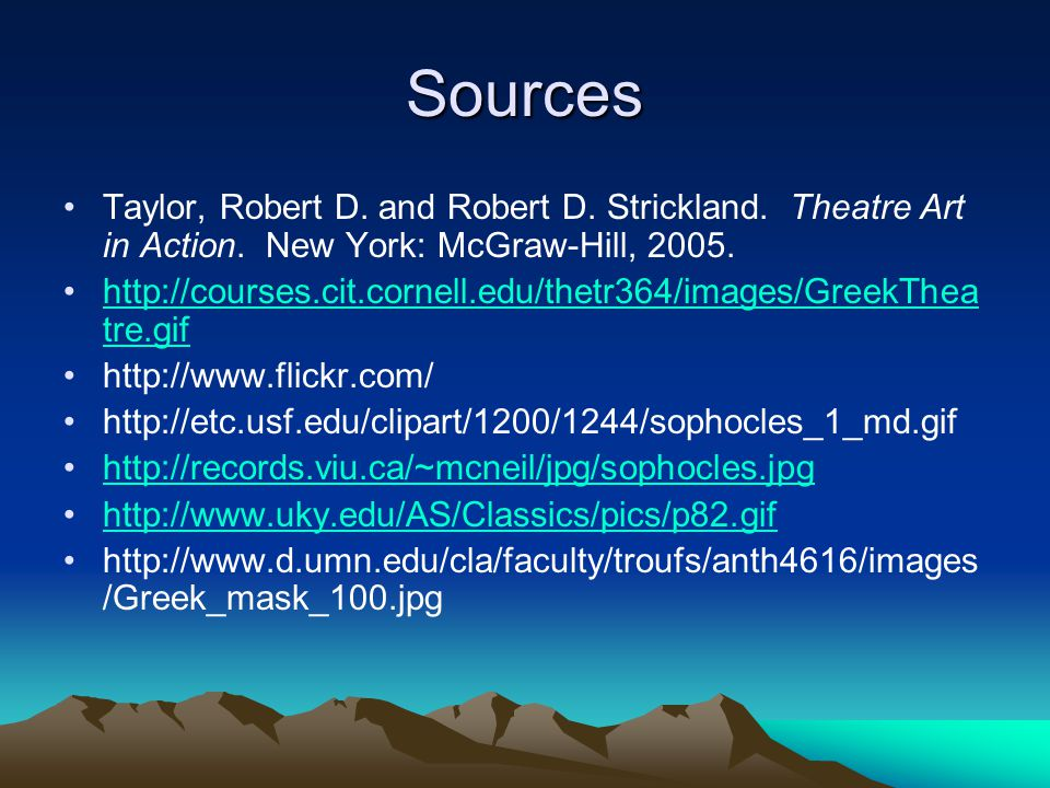 Sources Taylor, Robert D. and Robert D. Strickland. Theatre Art in Action. New York: McGraw-Hill, 2005.