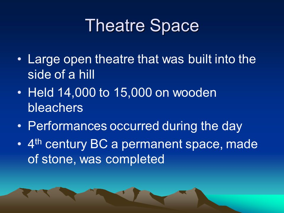 Theatre Space Large open theatre that was built into the side of a hill. Held 14,000 to 15,000 on wooden bleachers.