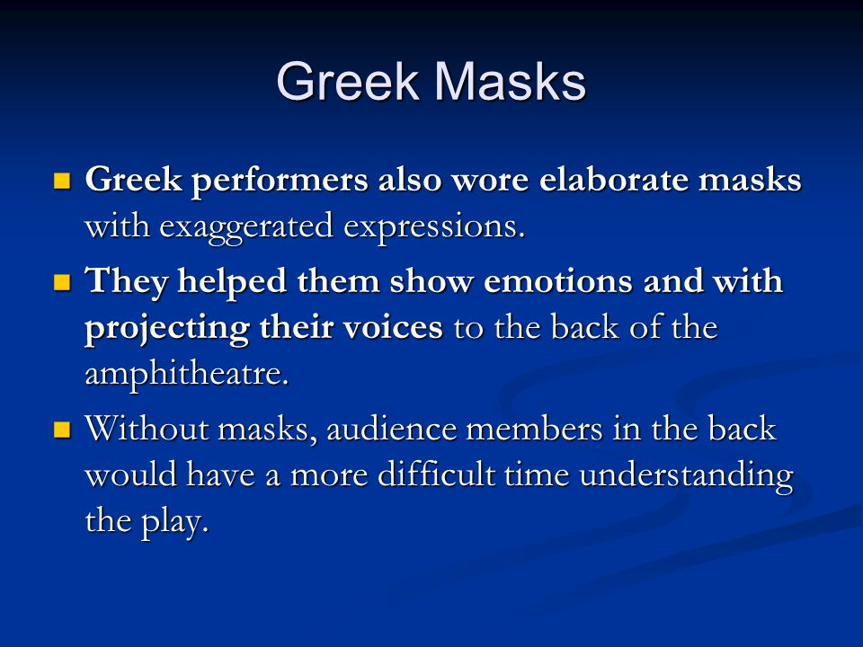 Greek Masks Greek performers also wore elaborate masks with exaggerated expressions.