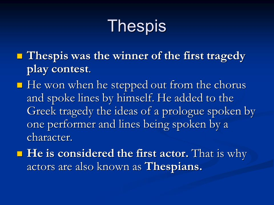 Thespis Thespis was the winner of the first tragedy play contest.