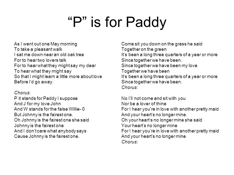P is for Paddy As I went out one May morning To take a pleasant walk