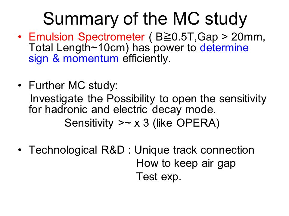 Summary of the MC study Emulsion Spectrometer ( B≧0.5T,Gap > 20mm, Total Length~10cm) has power to determine sign & momentum efficiently.