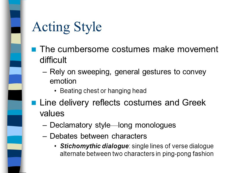Acting Style The cumbersome costumes make movement difficult