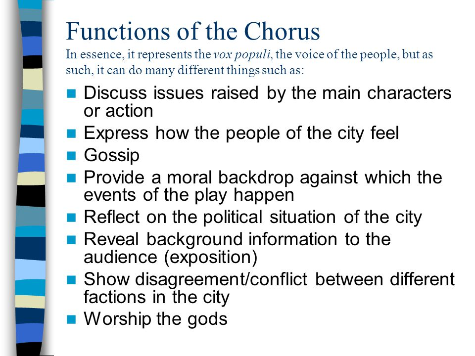 Functions of the Chorus In essence, it represents the vox populi, the voice of the people, but as such, it can do many different things such as: