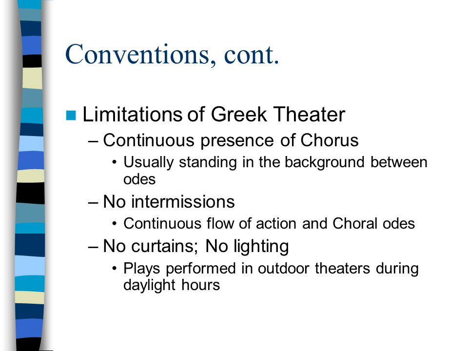 Conventions, cont. Limitations of Greek Theater