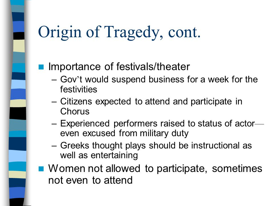 Origin of Tragedy, cont. Importance of festivals/theater