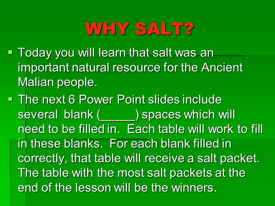 WHY SALT Today you will learn that salt was an important natural resource for the Ancient Malian people.