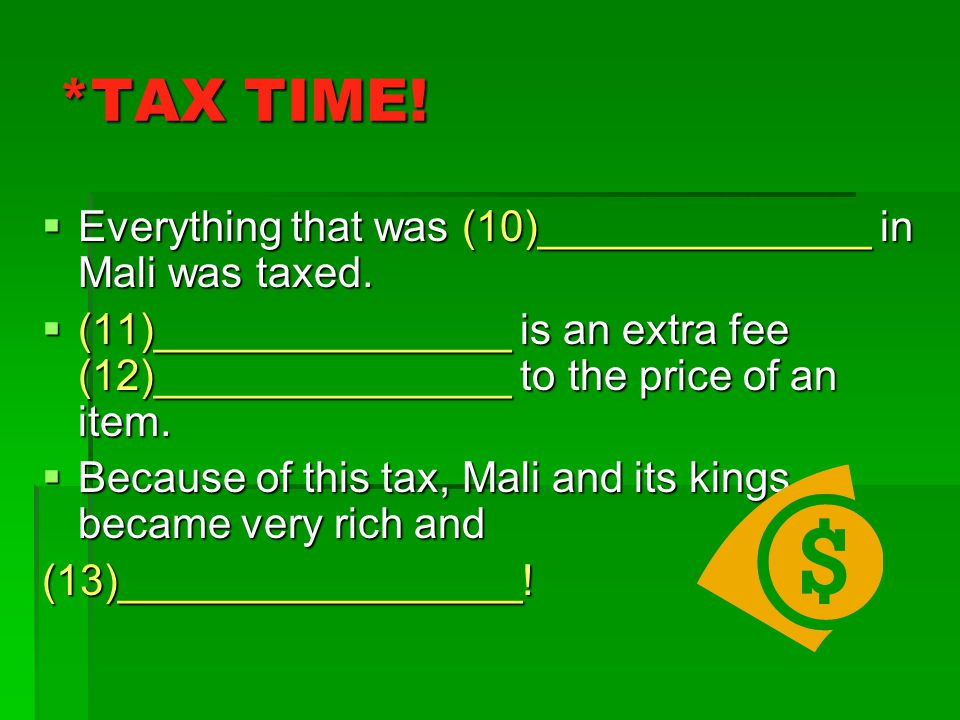 *TAX TIME! Everything that was (10)______________ in Mali was taxed.