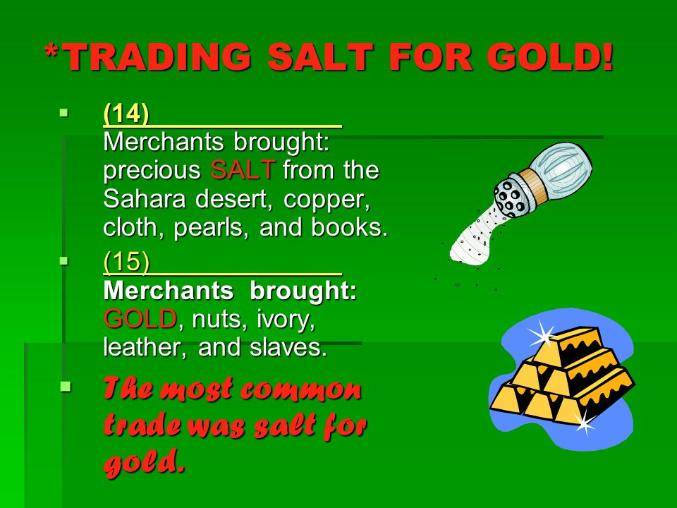 *TRADING SALT FOR GOLD! The most common trade was salt for gold.