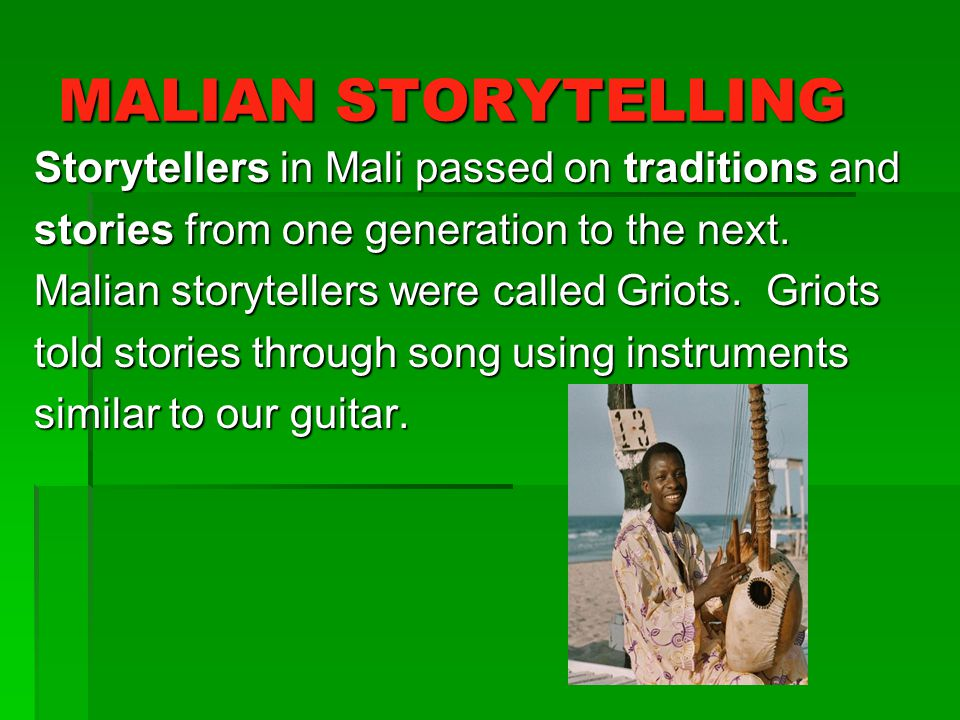 MALIAN STORYTELLING Storytellers in Mali passed on traditions and