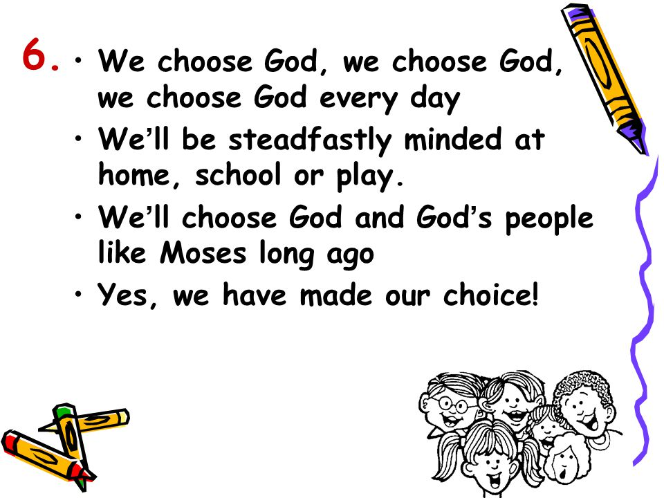 6. We choose God, we choose God, we choose God every day