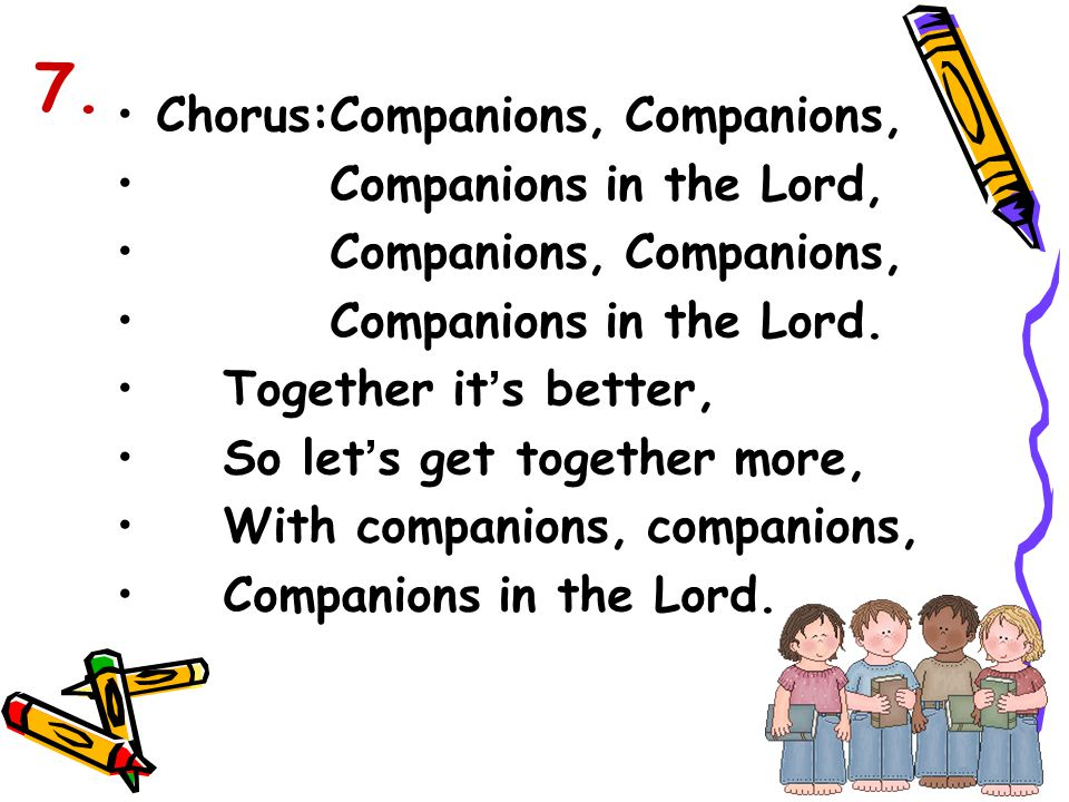 7. Chorus: Companions, Companions, Companions in the Lord,