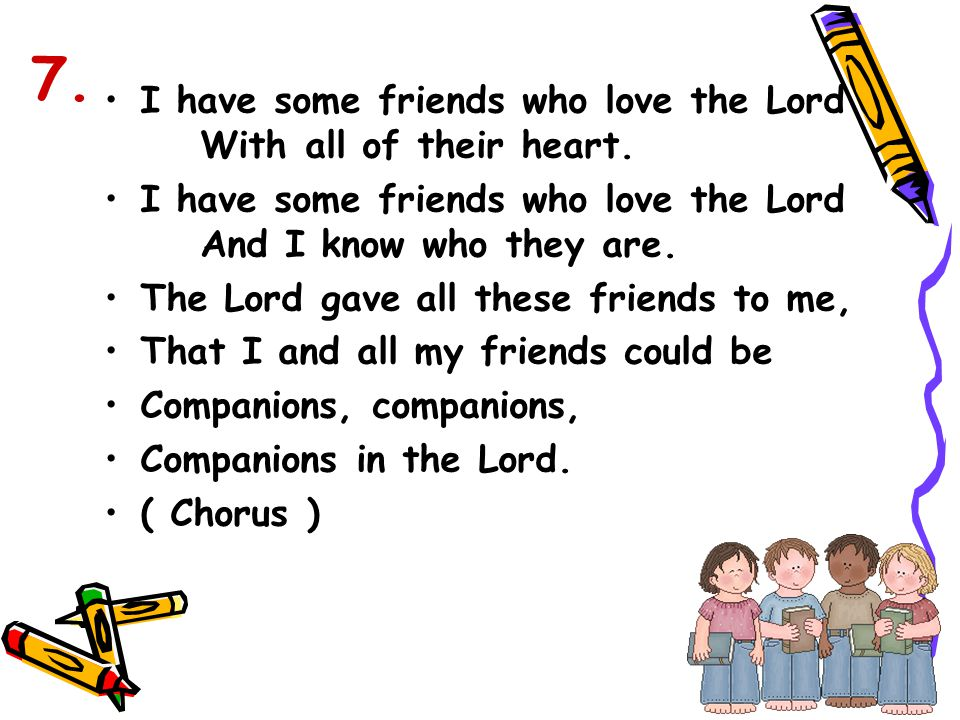 7. I have some friends who love the Lord With all of their heart.