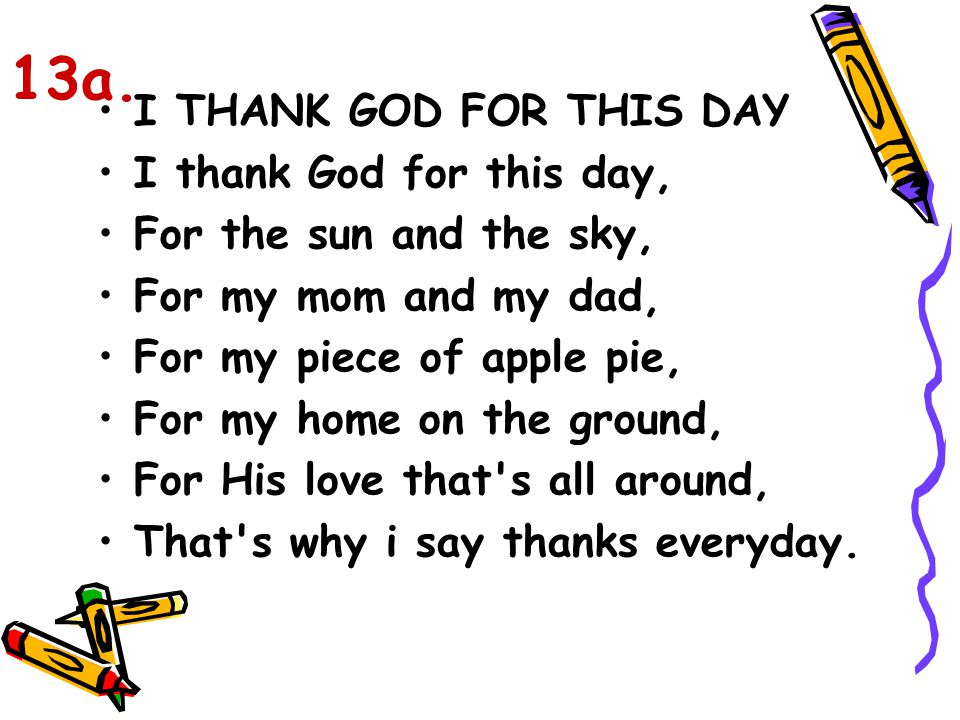 13a. I THANK GOD FOR THIS DAY I thank God for this day,